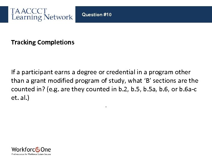 Question #10 Tracking Completions If a participant earns a degree or credential in a