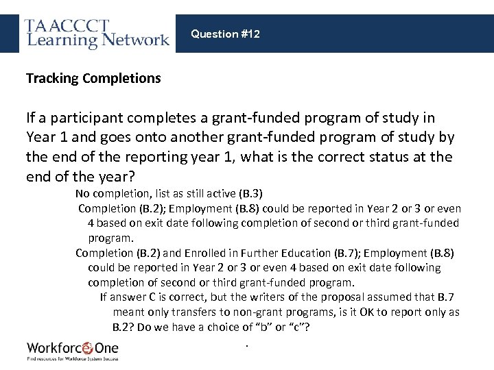 Question #12 Tracking Completions If a participant completes a grant-funded program of study in