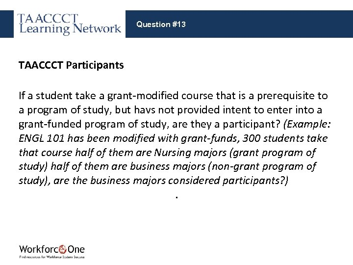 Question #13 TAACCCT Participants If a student take a grant-modified course that is a