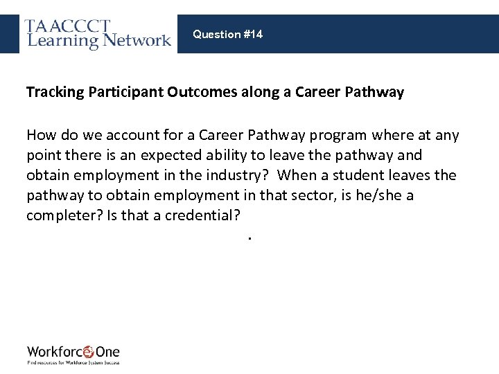 Question #14 Tracking Participant Outcomes along a Career Pathway How do we account for