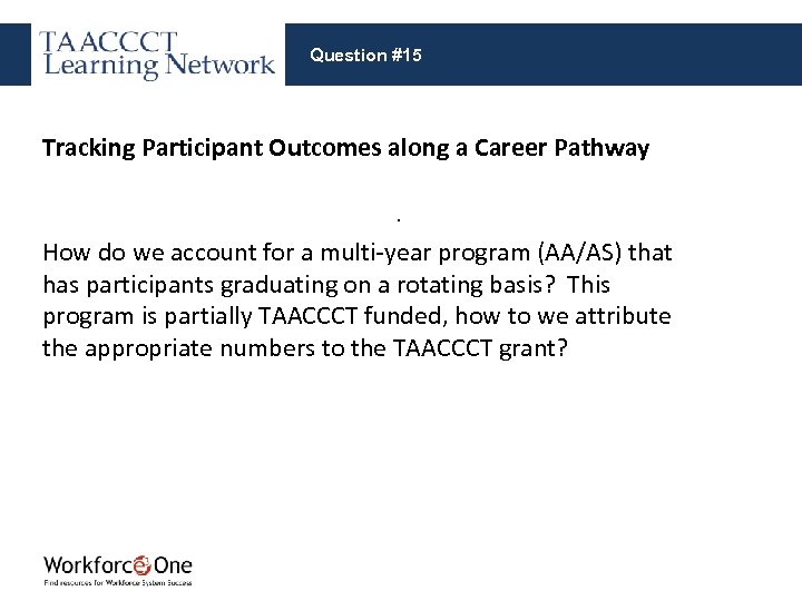 Question #15 Tracking Participant Outcomes along a Career Pathway. How do we account for