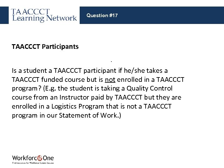 Question #17 TAACCCT Participants. Is a student a TAACCCT participant if he/she takes a