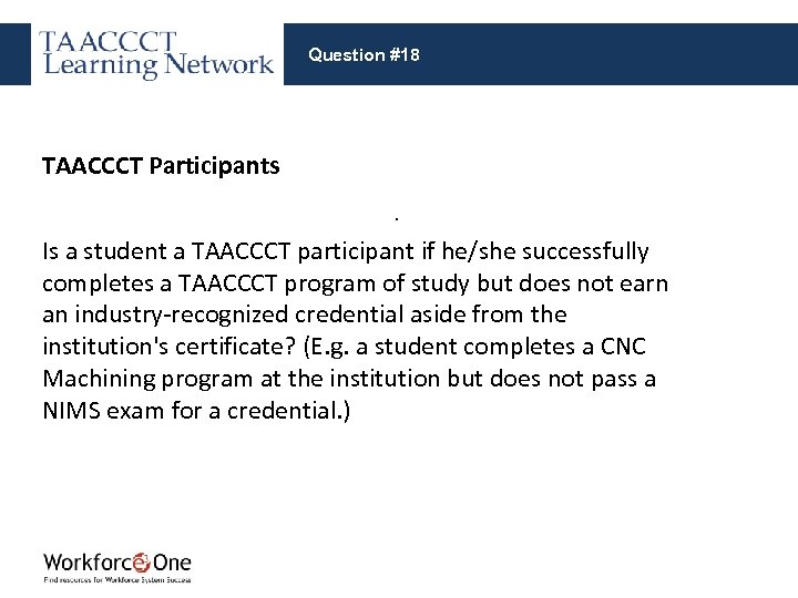 Question #18 TAACCCT Participants. Is a student a TAACCCT participant if he/she successfully completes