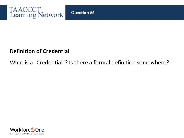 Question #5 Definition of Credential What is a
