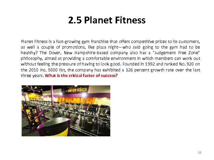 2. 5 Planet Fitness is a fast-growing gym franchise that offers competitive prices to