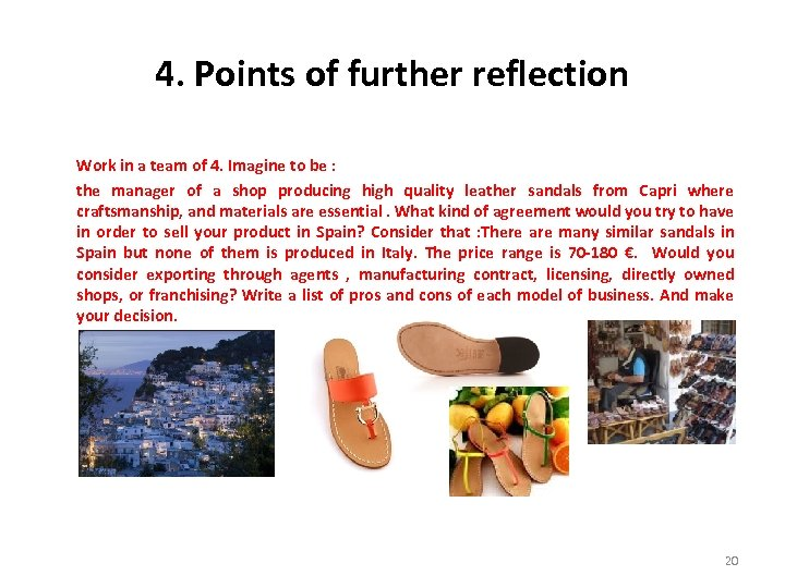 4. Points of further reflection Work in a team of 4. Imagine to be
