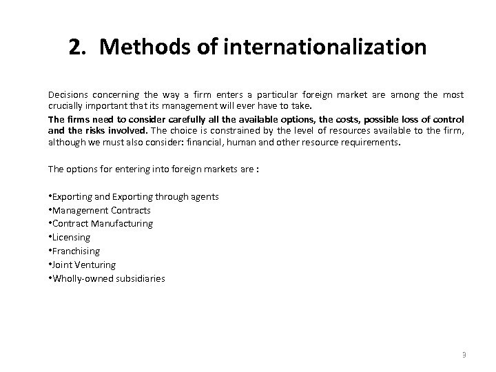 2. Methods of internationalization Decisions concerning the way a firm enters a particular foreign