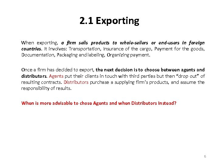 2. 1 Exporting When exporting, a firm sells products to whole-sellers or end-users in