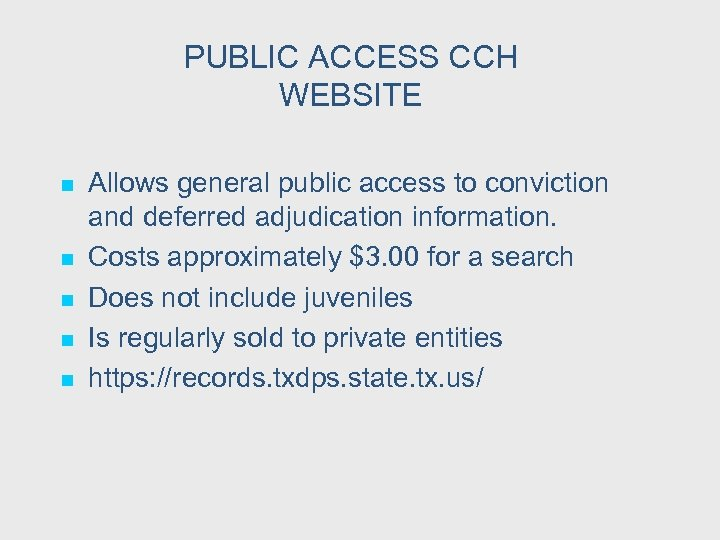 PUBLIC ACCESS CCH WEBSITE n n n Allows general public access to conviction and