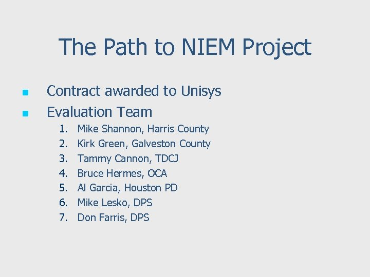The Path to NIEM Project n n Contract awarded to Unisys Evaluation Team 1.