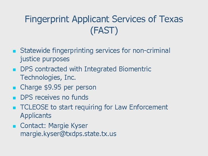 Fingerprint Applicant Services of Texas (FAST) n n n Statewide fingerprinting services for non-criminal