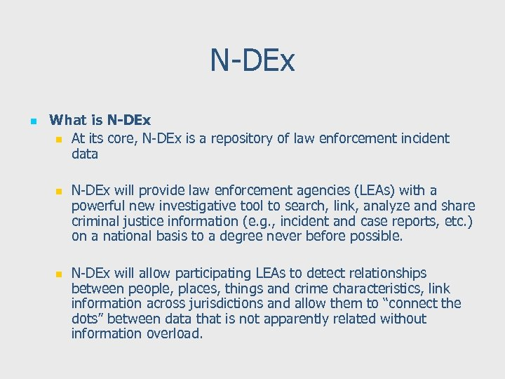 N-DEx n What is N-DEx n At its core, N-DEx is a repository of