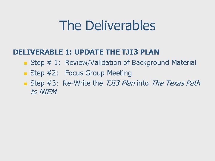 The Deliverables DELIVERABLE 1: UPDATE THE TJI 3 PLAN n Step # 1: Review/Validation