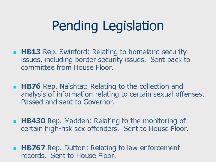 Pending Legislation n n HB 13 Rep. Swinford: Relating to homeland security issues, including