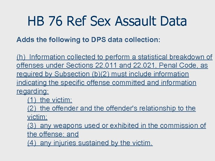 HB 76 Ref Sex Assault Data Adds the following to DPS data collection: (h)