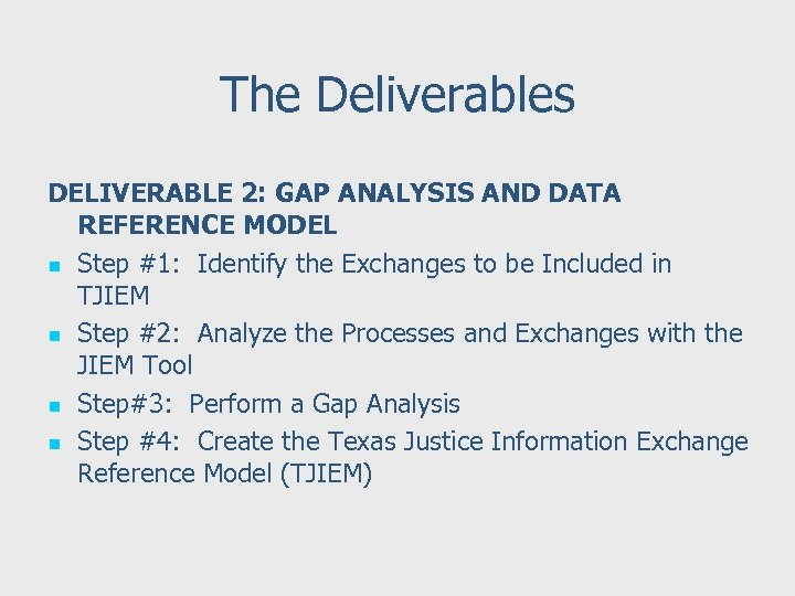 The Deliverables DELIVERABLE 2: GAP ANALYSIS AND DATA REFERENCE MODEL n Step #1: Identify