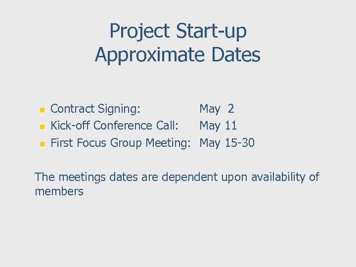 Project Start-up Approximate Dates n n n Contract Signing: May 2 Kick-off Conference Call: