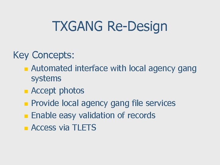 TXGANG Re-Design Key Concepts: n n n Automated interface with local agency gang systems