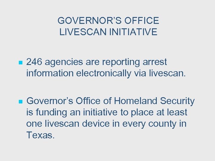 GOVERNOR'S OFFICE LIVESCAN INITIATIVE n 246 agencies are reporting arrest information electronically via livescan.
