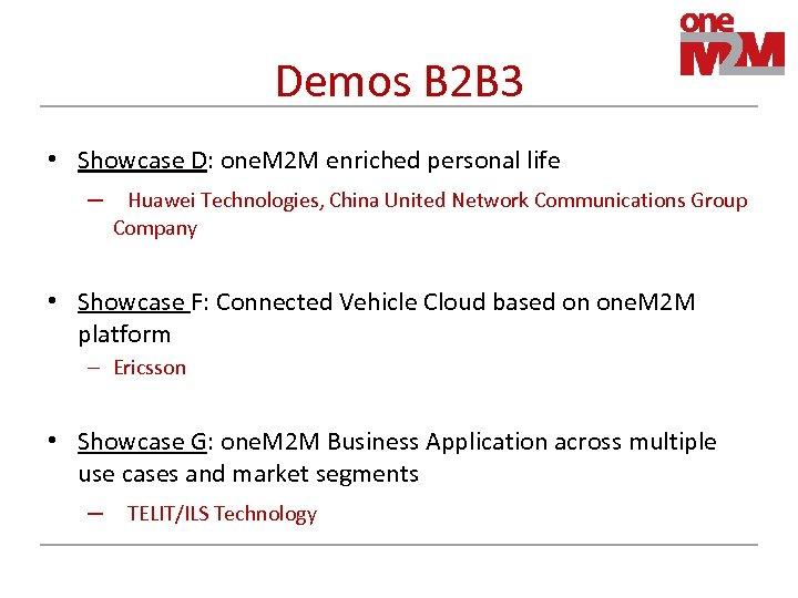 Demos B 2 B 3 • Showcase D: one. M 2 M enriched personal