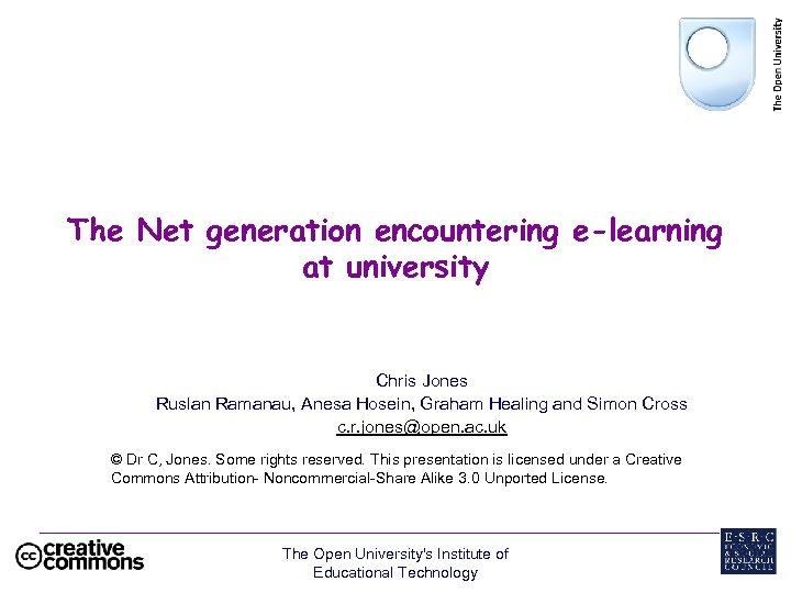 The Net generation encountering e-learning at university Chris Jones Ruslan Ramanau, Anesa Hosein, Graham