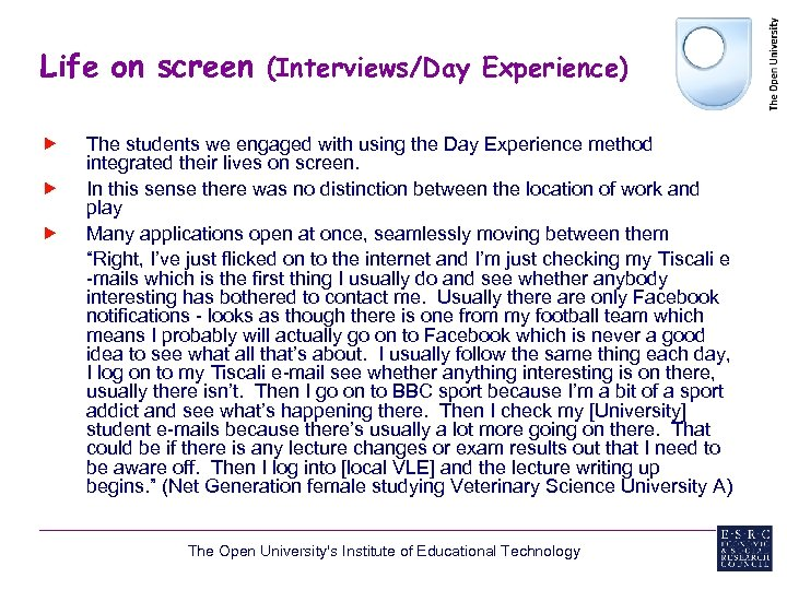 Life on screen (Interviews/Day Experience) The students we engaged with using the Day Experience