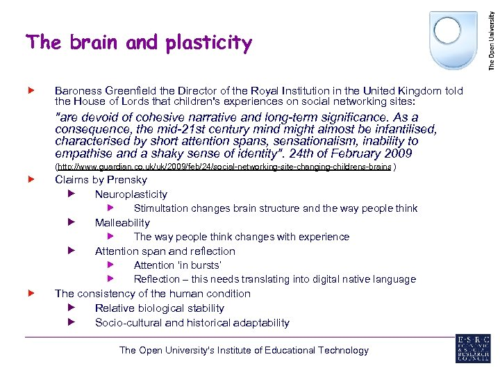 The brain and plasticity Baroness Greenfield the Director of the Royal Institution in the