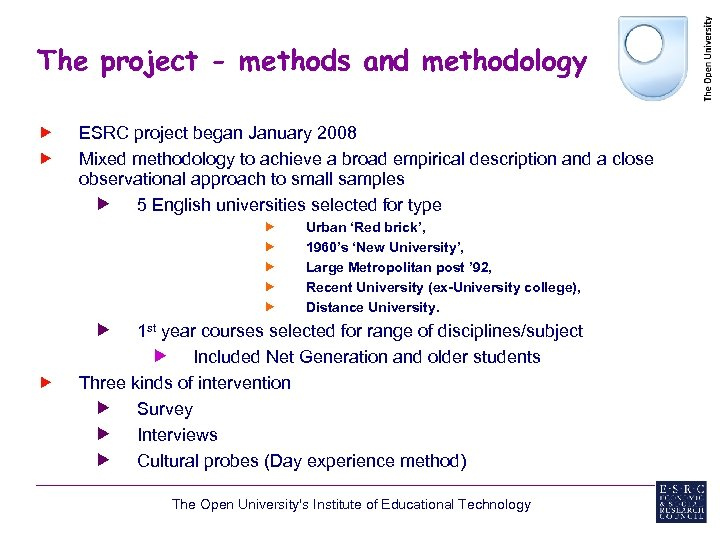 The project - methods and methodology ESRC project began January 2008 Mixed methodology to