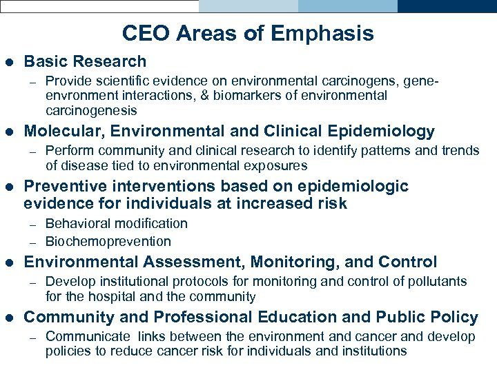 CEO Areas of Emphasis l Basic Research – l Molecular, Environmental and Clinical Epidemiology