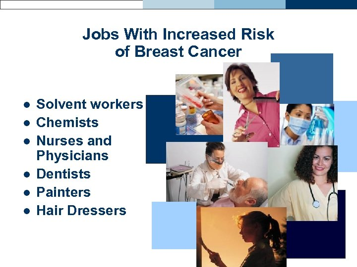 Jobs With Increased Risk of Breast Cancer l l l Solvent workers Chemists Nurses