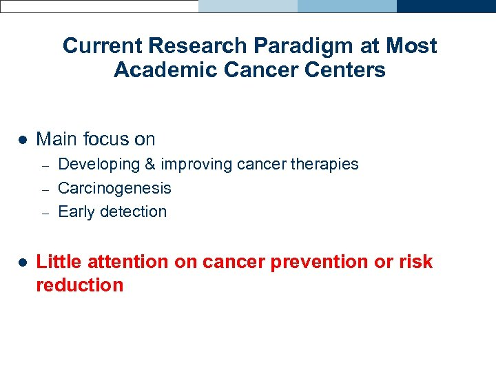 Current Research Paradigm at Most Academic Cancer Centers l Main focus on – –