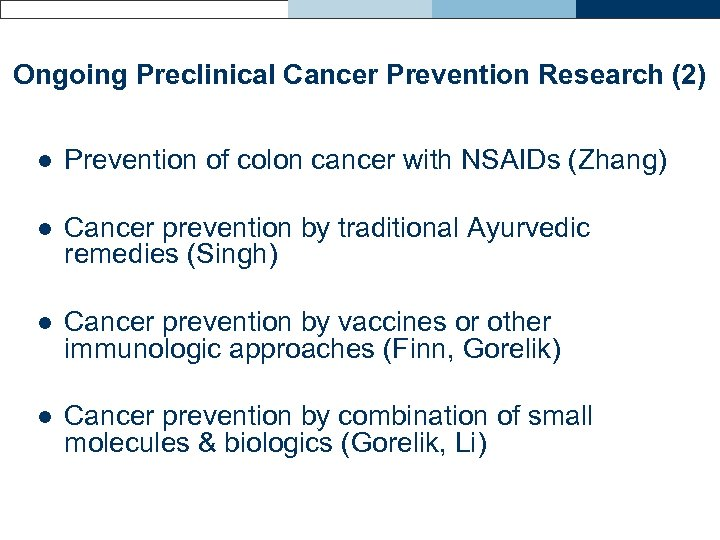 Ongoing Preclinical Cancer Prevention Research (2) l Prevention of colon cancer with NSAIDs (Zhang)