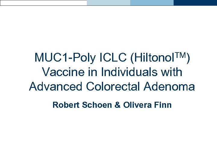 MUC 1 -Poly ICLC (Hiltonol. TM) Vaccine in Individuals with Advanced Colorectal Adenoma Robert