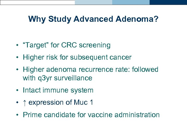 "Why Study Advanced Adenoma? • ""Target"" for CRC screening • Higher risk for subsequent"