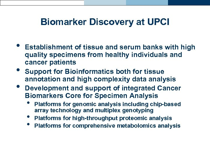 Biomarker Discovery at UPCI • • • Establishment of tissue and serum banks with
