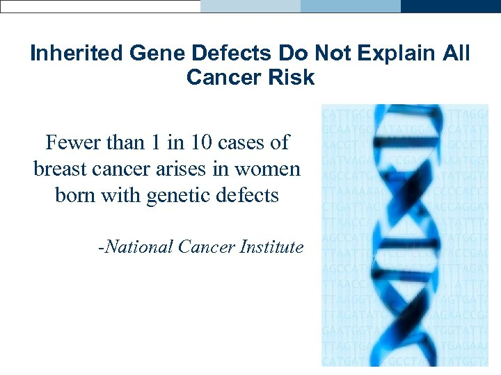 Inherited Gene Defects Do Not Explain All Cancer Risk Fewer than 1 in 10