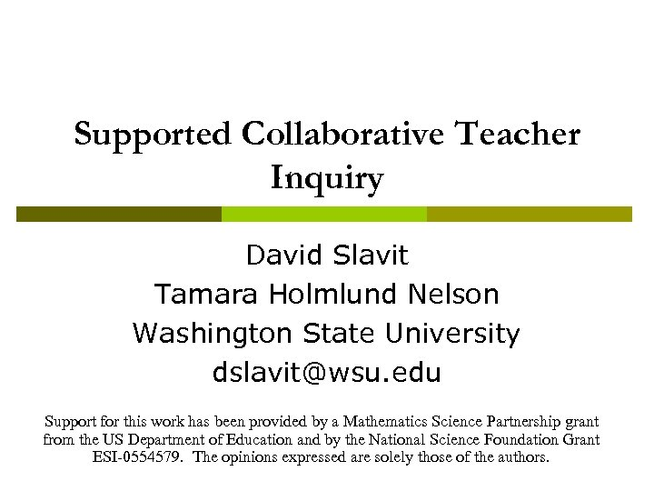 Supported Collaborative Teacher Inquiry David Slavit Tamara Holmlund Nelson Washington State University dslavit@wsu. edu