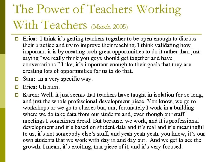 The Power of Teachers Working With Teachers (March 2005) p p Erica: I think