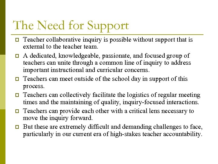 The Need for Support p p p Teacher collaborative inquiry is possible without support