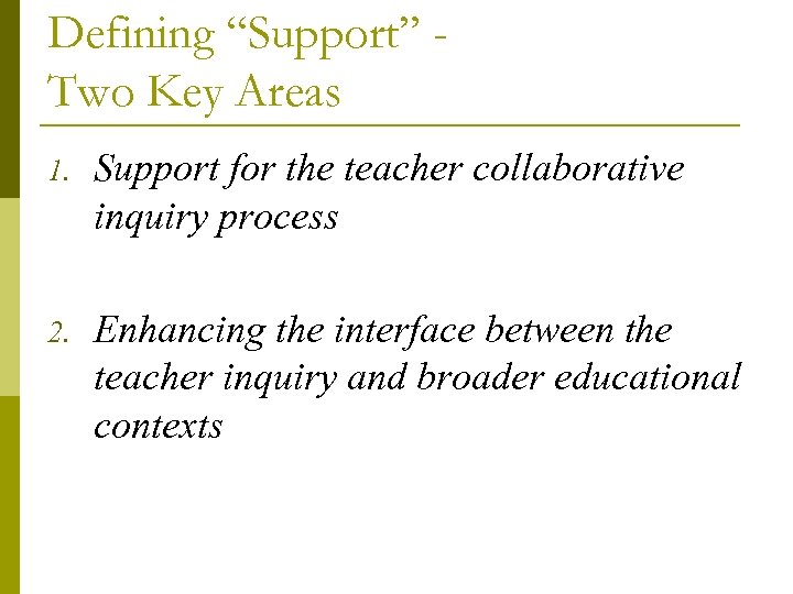 "Defining ""Support"" Two Key Areas 1. Support for the teacher collaborative inquiry process 2."