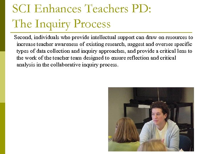 SCI Enhances Teachers PD: The Inquiry Process Second, individuals who provide intellectual support can