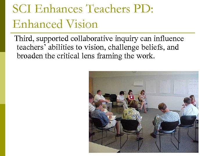 SCI Enhances Teachers PD: Enhanced Vision Third, supported collaborative inquiry can influence teachers' abilities