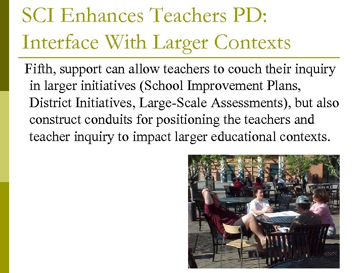 SCI Enhances Teachers PD: Interface With Larger Contexts Fifth, support can allow teachers to