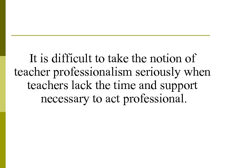 It is difficult to take the notion of teacher professionalism seriously when teachers lack