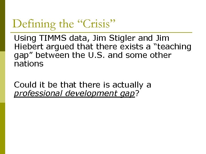 "Defining the ""Crisis"" Using TIMMS data, Jim Stigler and Jim Hiebert argued that there"