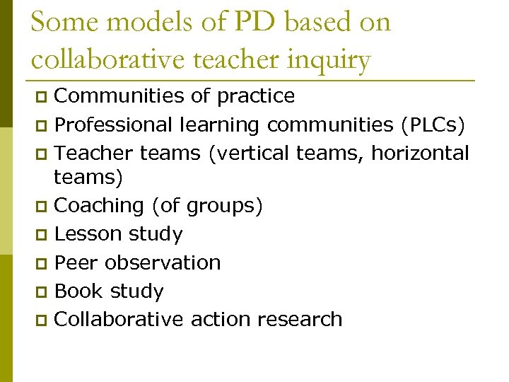Some models of PD based on collaborative teacher inquiry Communities of practice p Professional