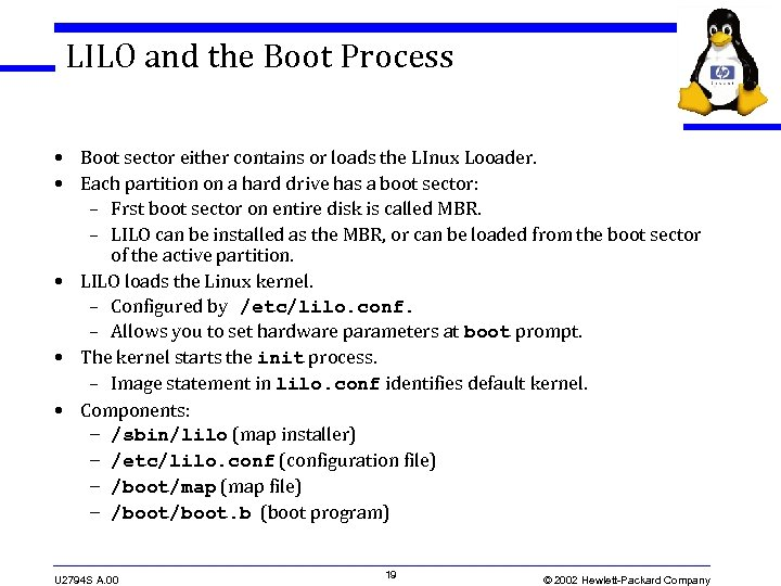LILO and the Boot Process • Boot sector either contains or loads the LInux