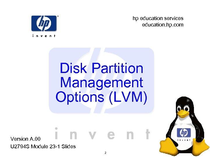 hp education services education. hp. com Disk Partition Management Options (LVM) Version A. 00