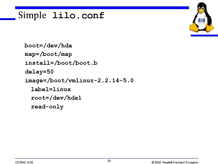 Simple lilo. conf boot=/dev/hda map=/boot/map install=/boot. b delay=50 image=/boot/vmlinuz-2. 2. 14 -5. 0 label=linux