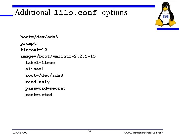 Additional lilo. conf options boot=/dev/sda 3 prompt timeout=10 image=/boot/vmlinuz-2. 2. 5 -15 label=linux alias=1